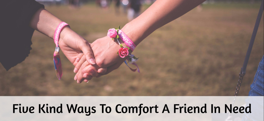 Five Kind Ways To Comfort A Friend In Need