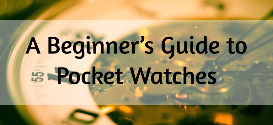 A Beginner's Guide to Pocket Watches