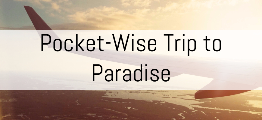 Pocket-Wise Trip to Paradise