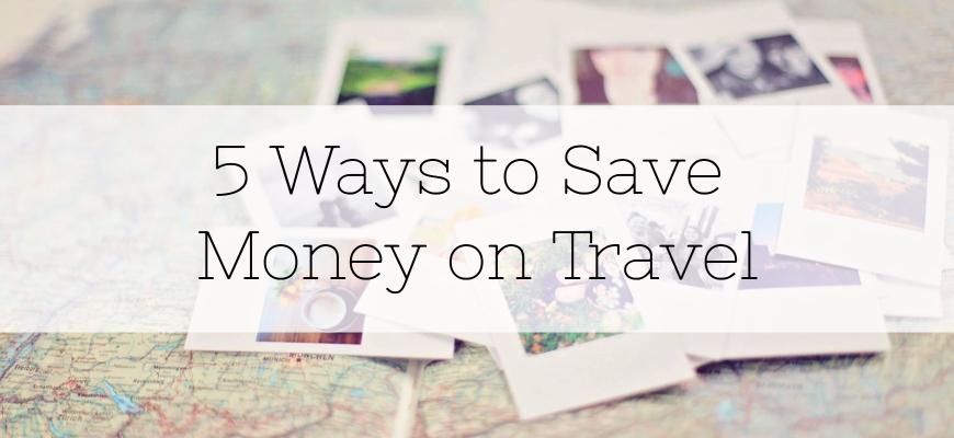 5 Ways to Save Money on Travel