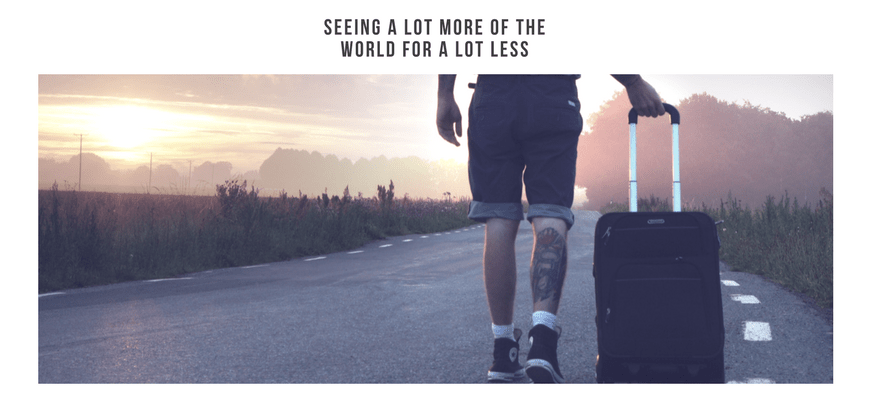 Seeing A Lot More Of The World For A Lot Less Man with Suitcase