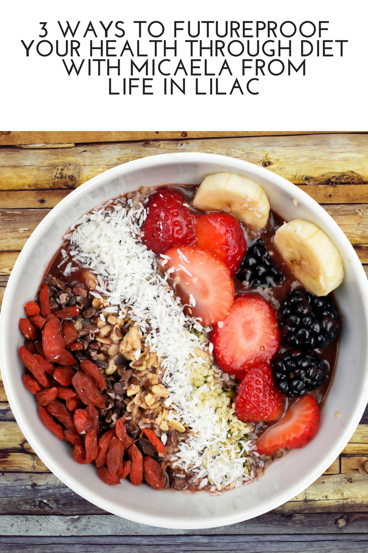 3 Ways to Futureproof your Health Through Diet with Micaela from Life in Lilac