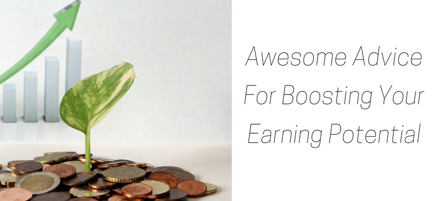 Awesome Advice For Boosting Your Earning Potential