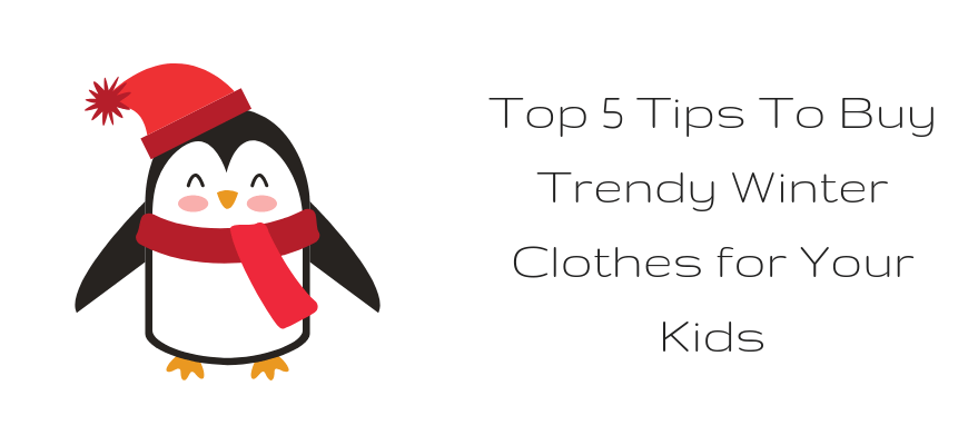 Top 5 Tips To Buy Trendy Winter Clothes for Your Kids