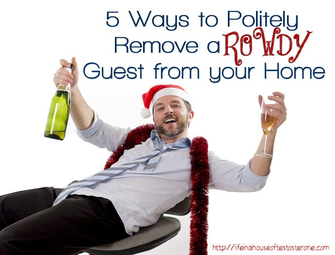 5 ways to politely remove a rowdy guest from your home