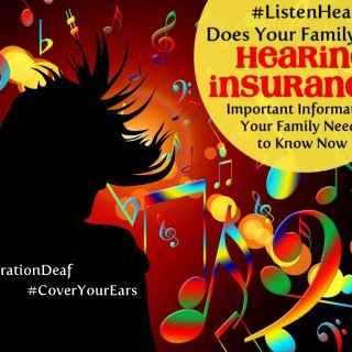Does Your Family Have Hearing Insurance? Important Info You Need to Know Now #GenerationDeaf #ListenHear #CoverYourEars