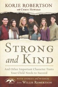 Strong and Kind and Other Important Character Traits Your Child Needs to Succeed by Korie Robertson with Chrys Howard