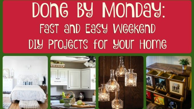 Done by Monday: Fast and Easy Weekend DIY Projects for Your Home