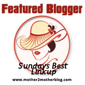 I was a Featured Blogger on Mother 2 Mother's Sunday's Best Linkup!