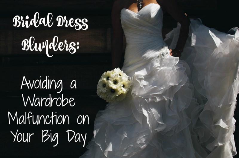 Bridal Dress Blunders: Avoiding a Wardrobe Malfunction on Your Big Day
