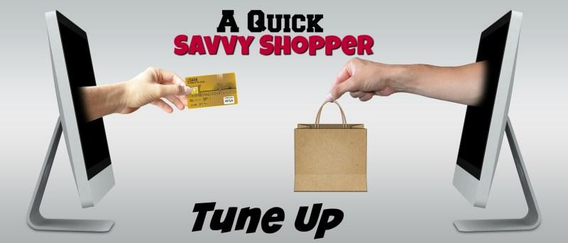A Quick Savvy Shopper Tune Up
