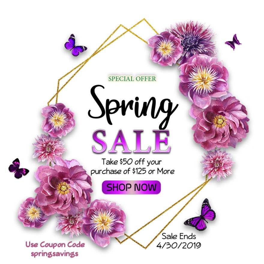 Spring Sale for our Online Shop clientele! Take $50 off your order of $125 or more through 4/30/2019 using coupon code SPRINGSAVINGS!