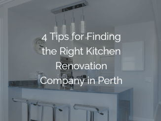 4 tips for finding the right renovation company in perth