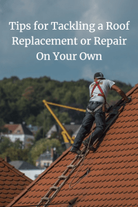 Tips for Tackling a Roof Replacement or Repair On Your Own