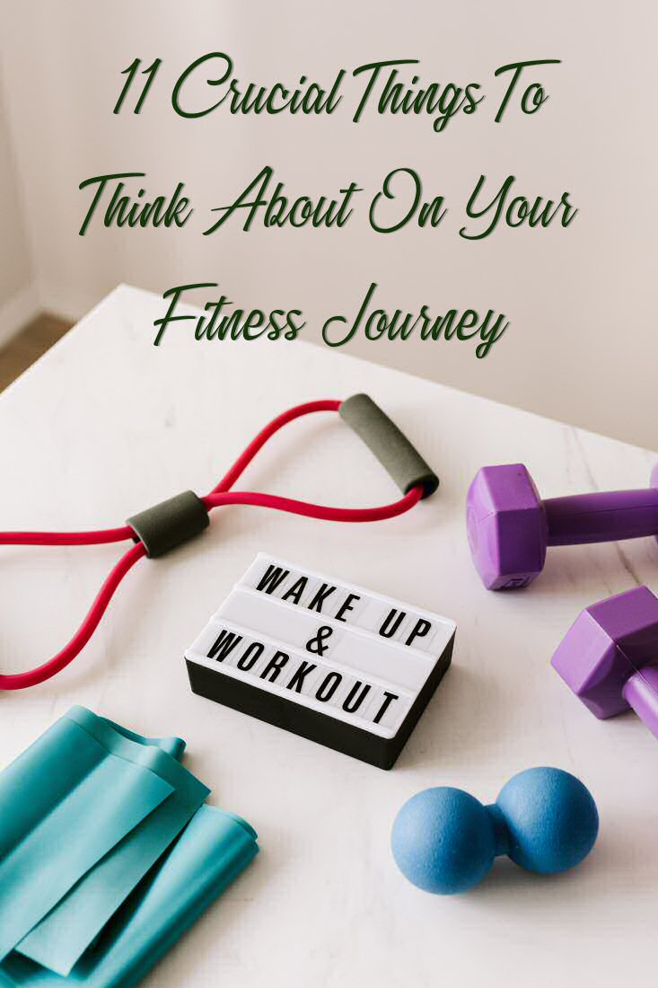 11 Crucial Things To Think About On Your Fitness Journey