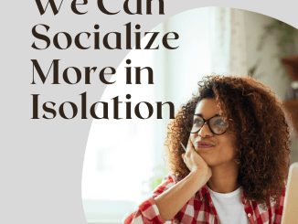 4 Ways to Socialize More in Isolation