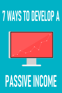 7 WAYS TO DEVELOP A PASSIVE INCOME