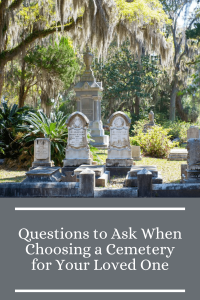 Questions to Ask When Choosing a Cemetery for Your Loved One