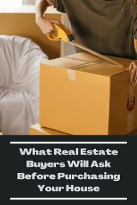 What real estate buyers will ask before purchasing your home
