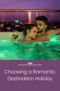 choosing a romantic destination holiday