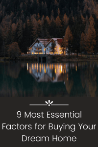 9 Most Essential Factors for Buying Your Dream Home