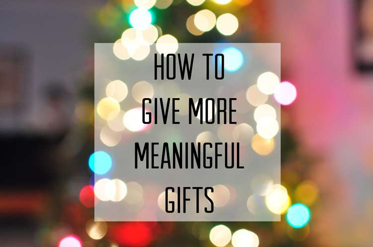 How to Give More Meaningful Gifts This Holiday Season >> Life In Limbo