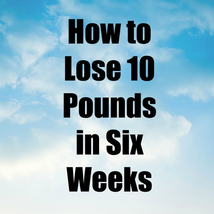 lose 10 pounds in six weeks