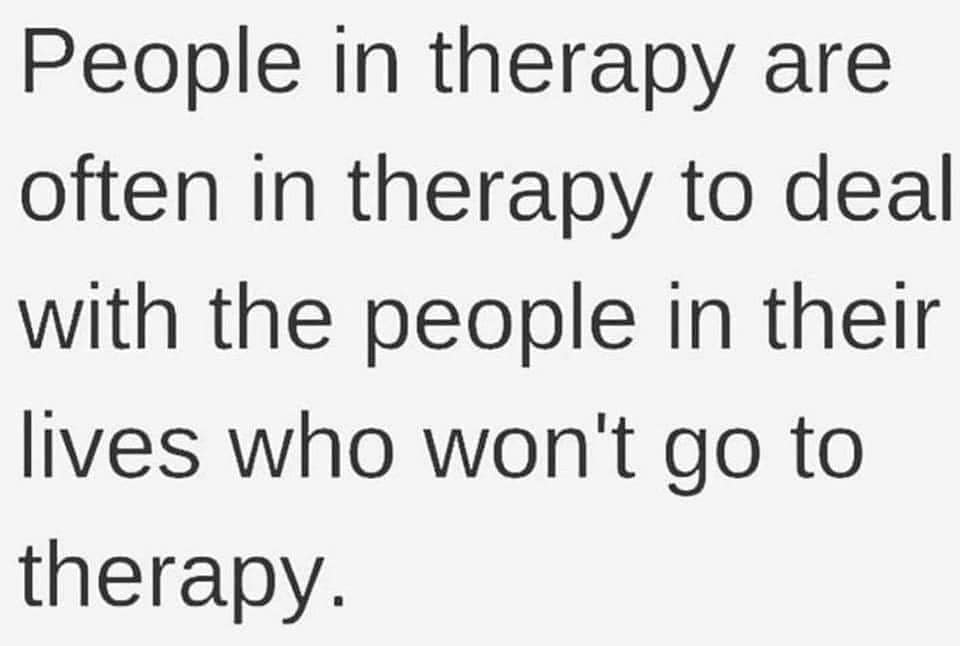 therapy meme, how to be happy when you're sad, people in therapy are often in therapy to deal with the people in their life who won't go to therapy