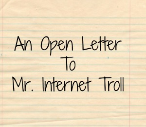 An Open Letter to Mr. Internet Troll