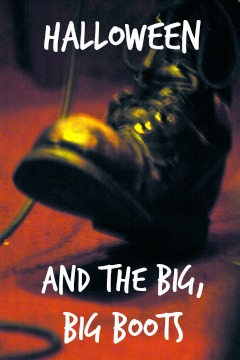 Halloween and the Big, Big Boots