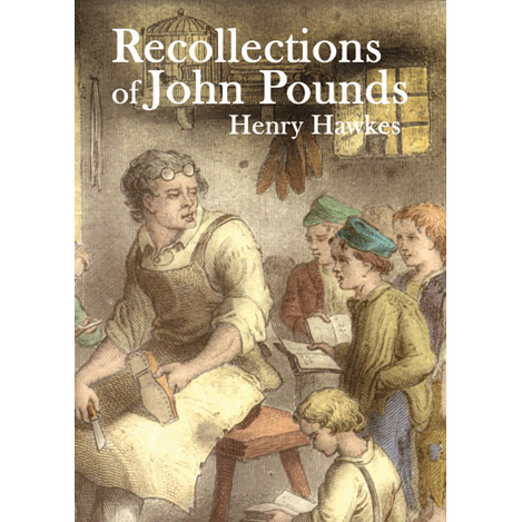 Recollections of John Pounds - Henry Hawkes
