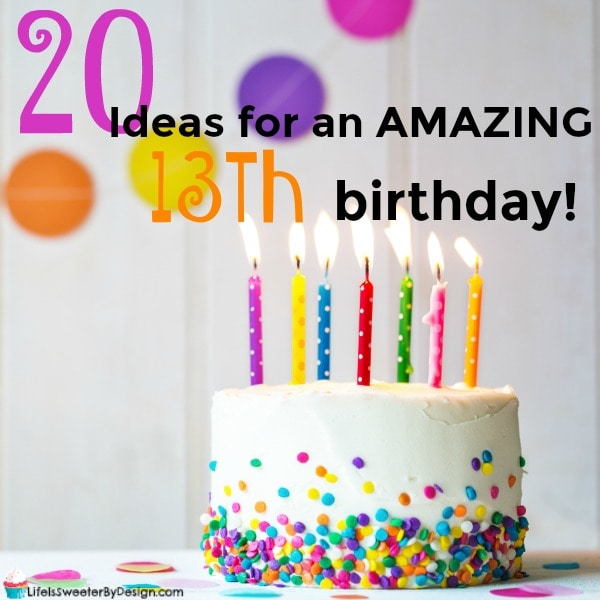 20 Ideas For A Girls 13th Birthday Life Is Sweeter By Design