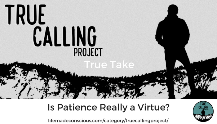 True Take: Is Patience Really a Virtue?