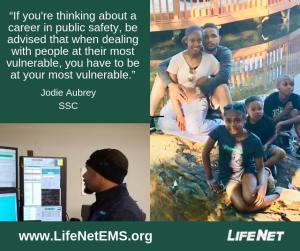 """Jodie Aubrey, LifeNet EMS Dispatcher says """"If you're thinking about a career in public safety, be advised that when dealing with people at their most vulnerable, you have to be at your most vulnerable."""" EMS Quotes."""