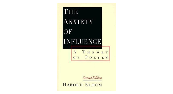 'The Anxiety of Influence: a theory of poetry' by Harold Bloom