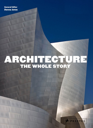 Architecture The Whole Story General Editor Denna Jones