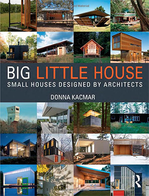 Big Little House: Small Houses signed by Architects by Donna Kacmar