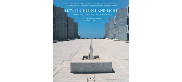 Between Silence and Light: Spirit in the Architecture of Louis Kahn