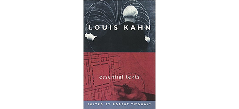 Louis Kahn Essential Texts