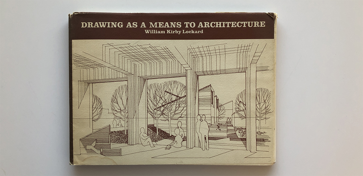 Drawing as a Means to Architecture - William Kirby Lockard