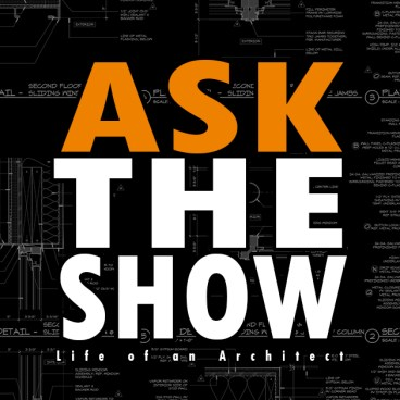 Ask the Show - Life of an Architect Podcast