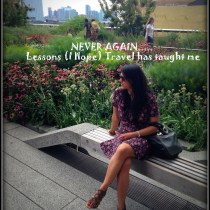 NEVER AGAIN… Lessons (I Hope) travel has taught me