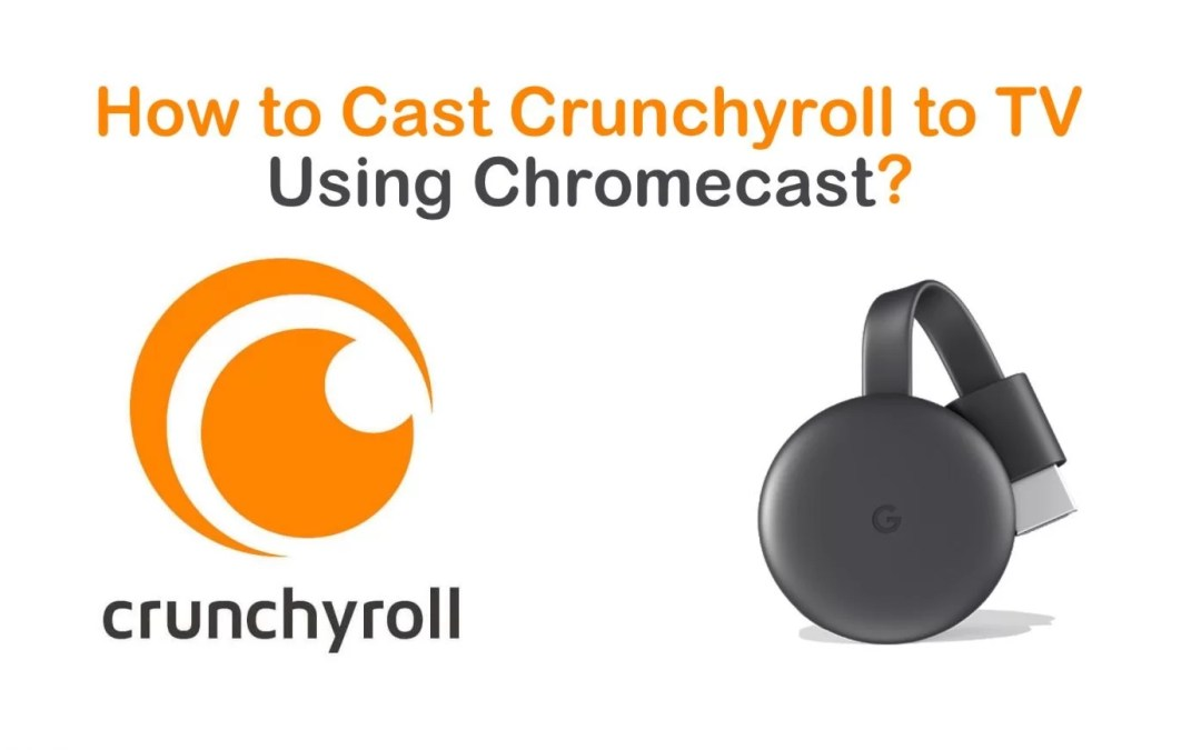 How to Chromecast Crunchyroll to TV [2020]