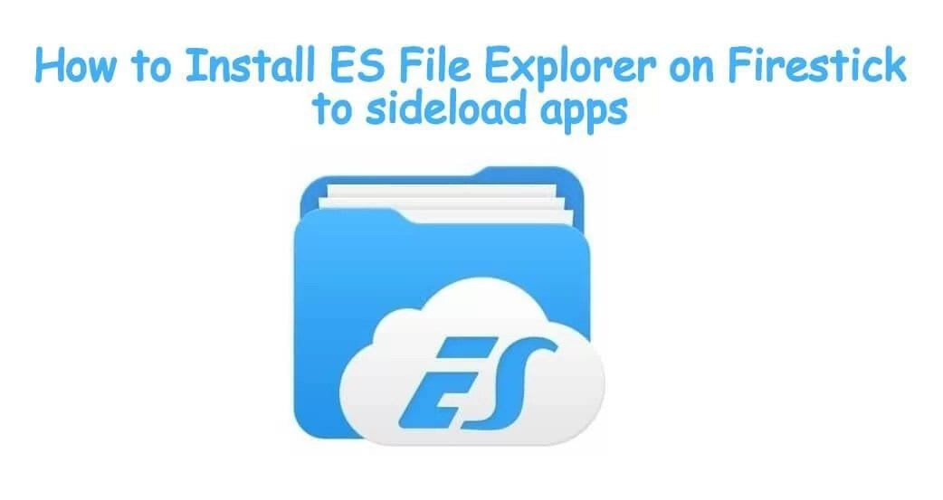 How to Install and Use ES File Explorer for FireStick?