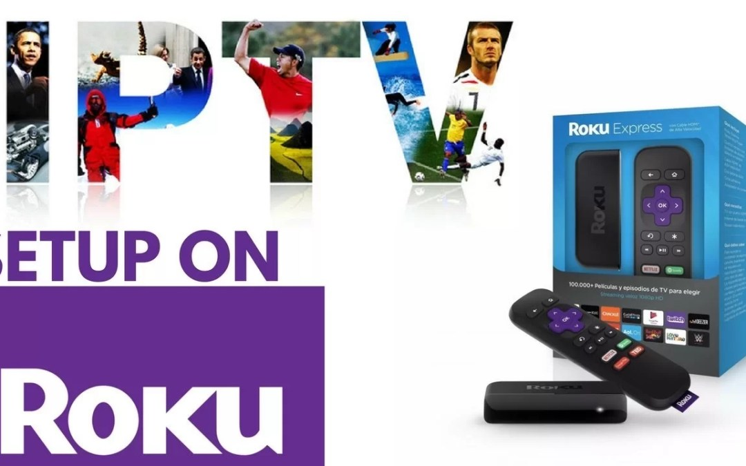 How to Install and Watch IPTV for Roku?