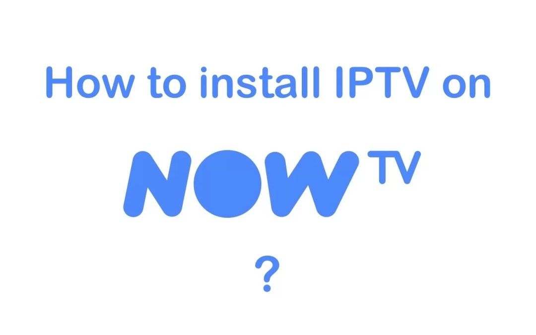 How to watch IPTV on NOW TV? [2019]