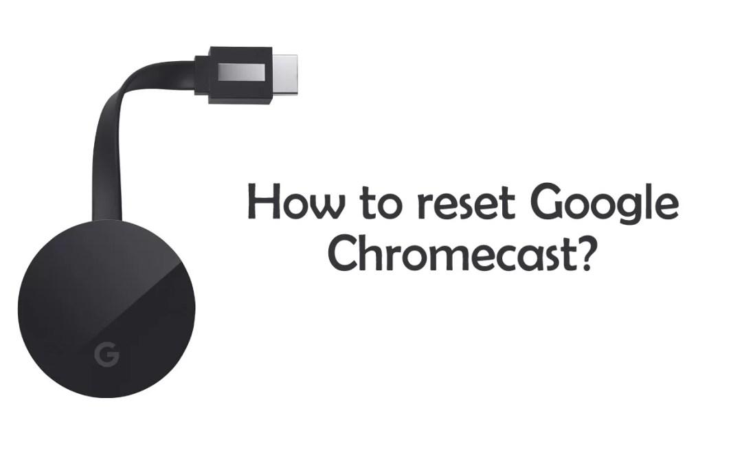 How to Factory Data Reset Chromecast?