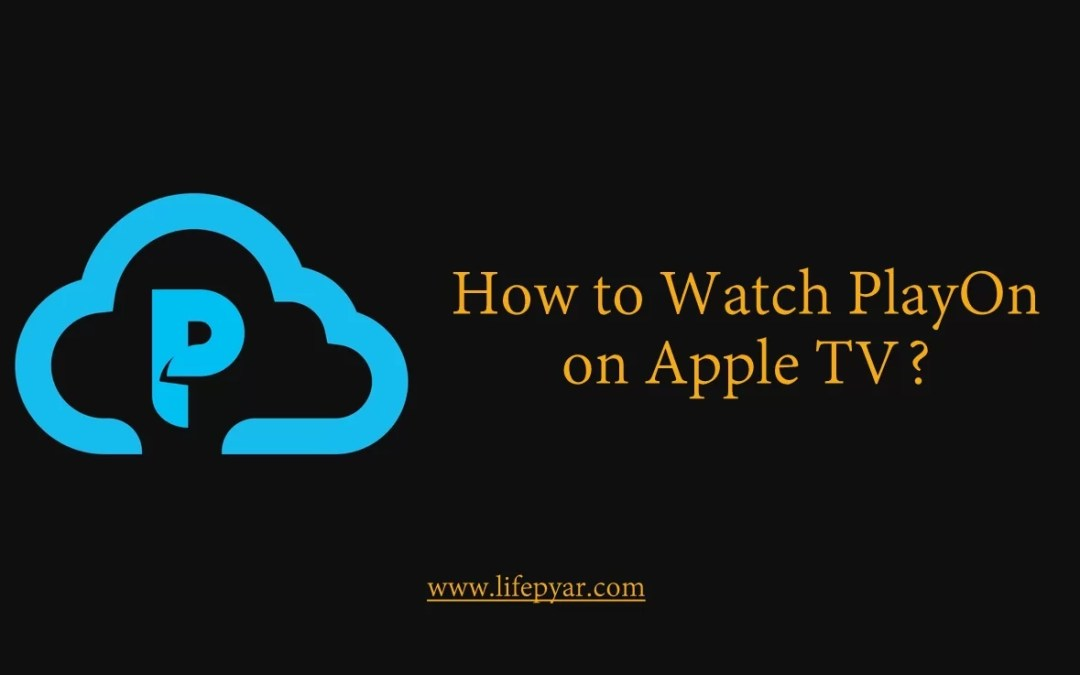 How to watch PlayOn on Apple TV? [Updated 2019]