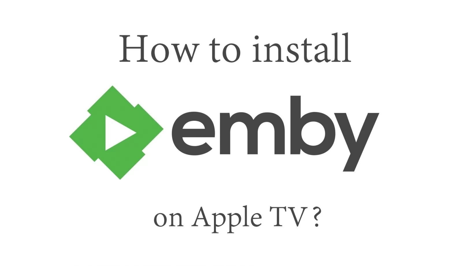 How to install Emby on Apple TV? [2019]