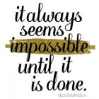 It Always Seems Impossible …